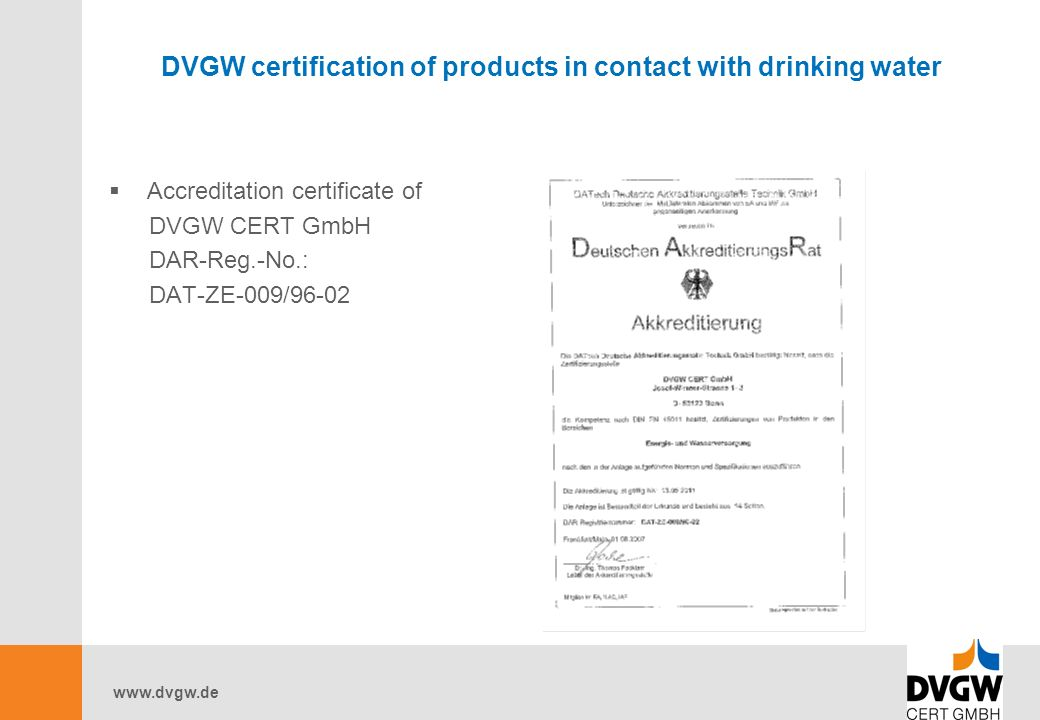 DVGW certification of products in contact with drinking water  Accreditation certificate of DVGW CERT GmbH DAR-Reg.-No.: DAT-ZE-009/96-02