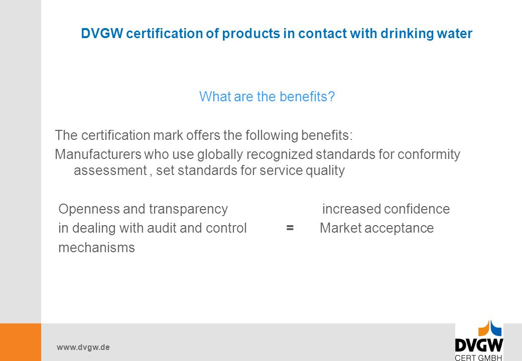 www.dvgw.de DVGW certification of products in contact with drinking water What are the benefits.