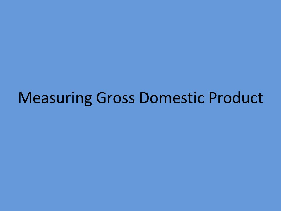 Measuring Gross Domestic Product