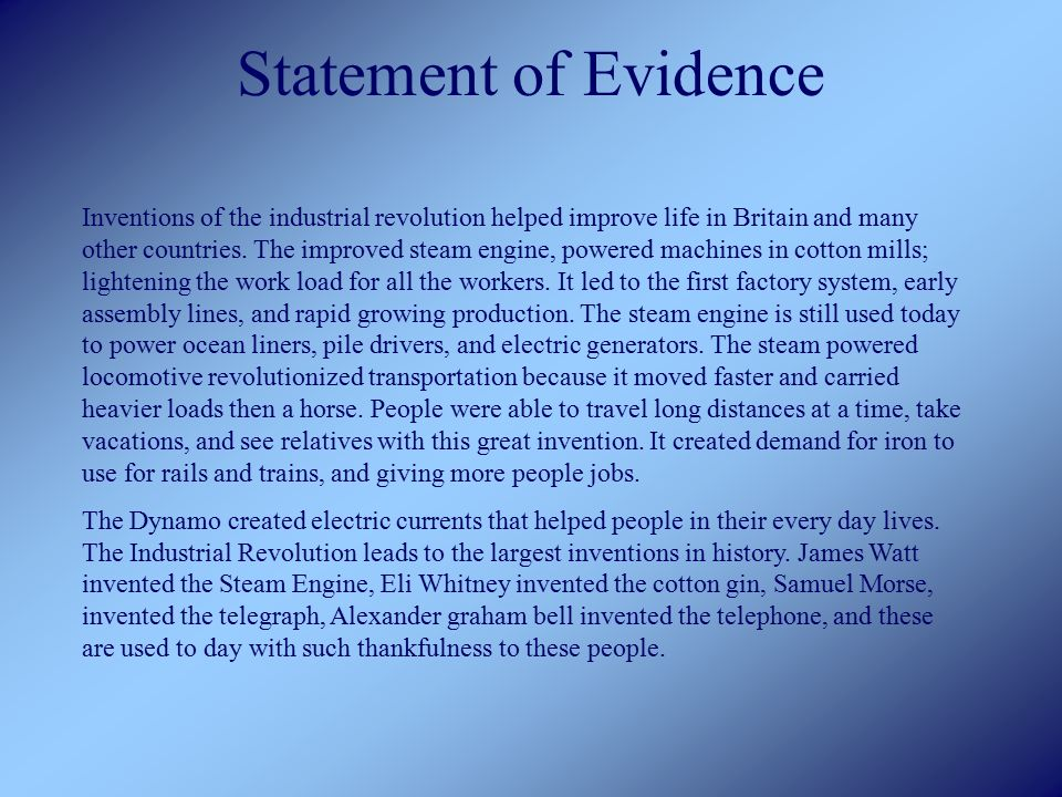 Statement of Evidence Inventions of the industrial revolution helped improve life in Britain and many other countries.