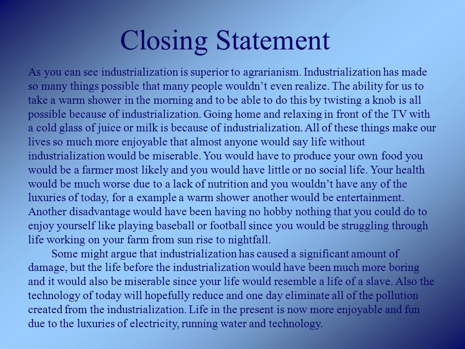 Closing Statement As you can see industrialization is superior to agrarianism.