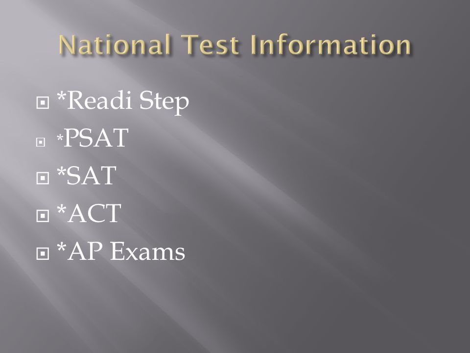 *Readi Step  * PSAT  *SAT  *ACT  *AP Exams