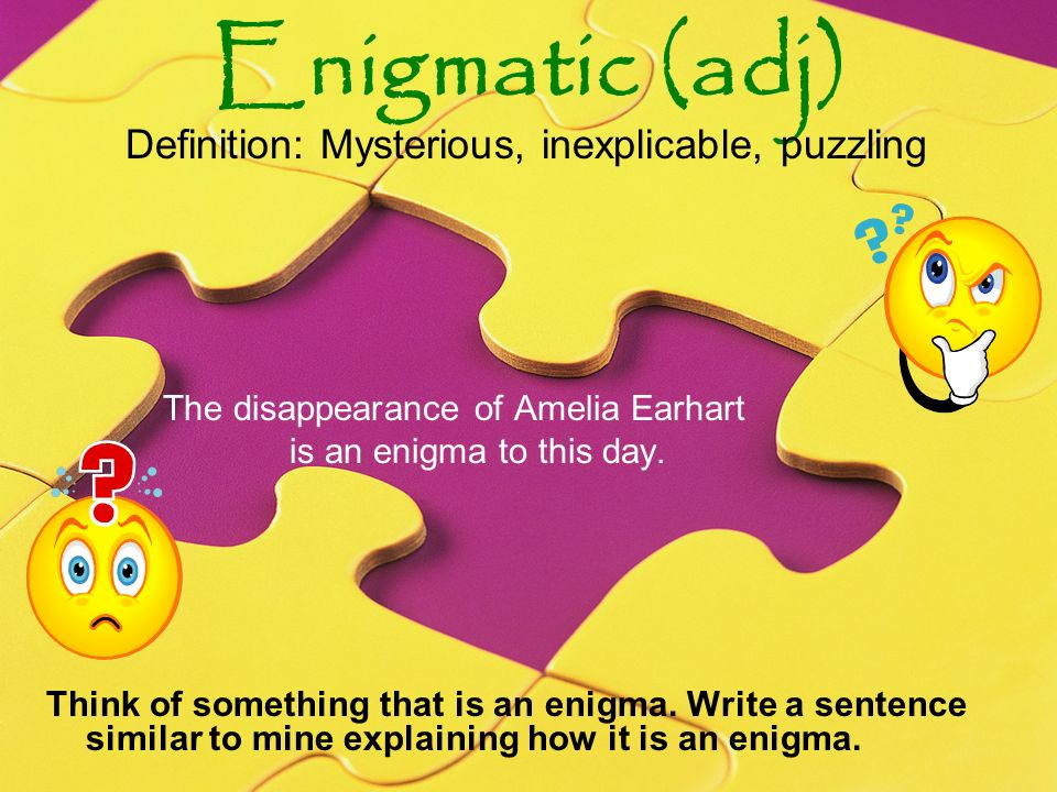 Enigmatic (adj) Definition: Mysterious, Inexplicable, Puzzling The  Disappearance Of Amelia Earhart