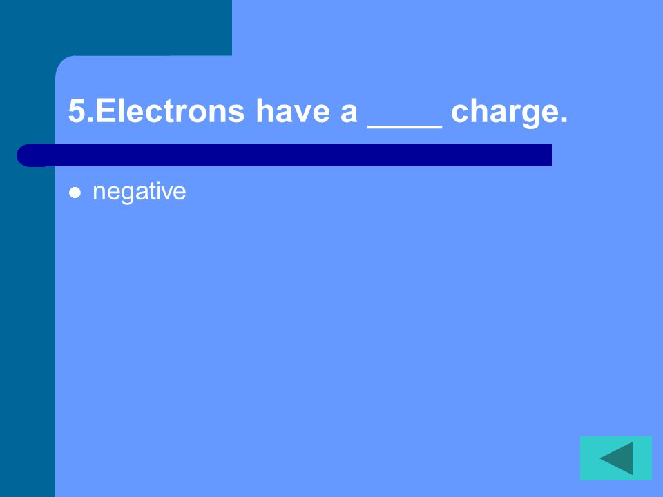 4.Neutrons have ___ charge. no