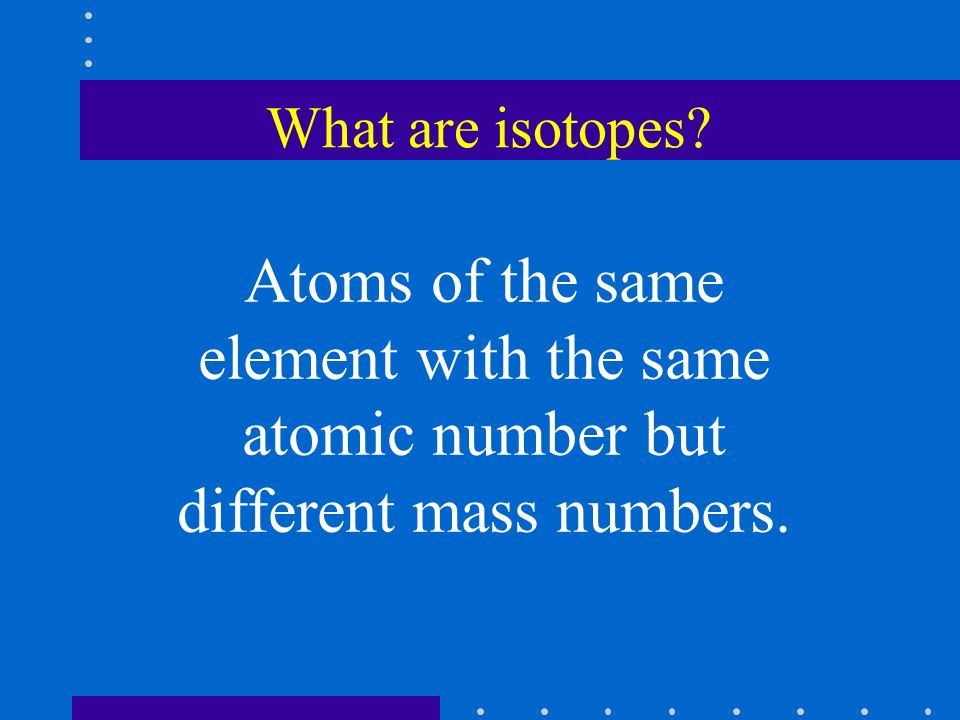 What are isotopes.