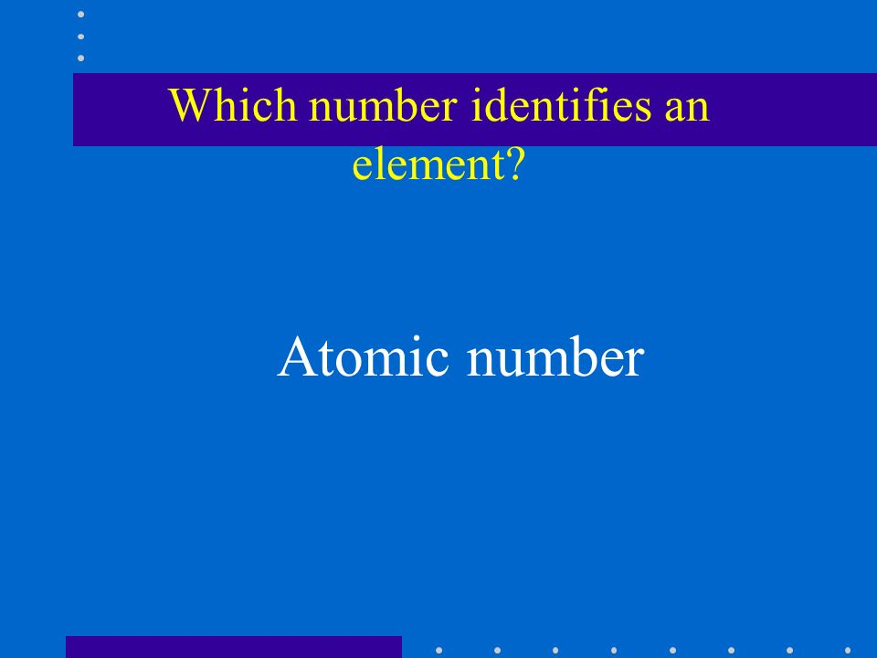 Which number identifies an element Atomic number
