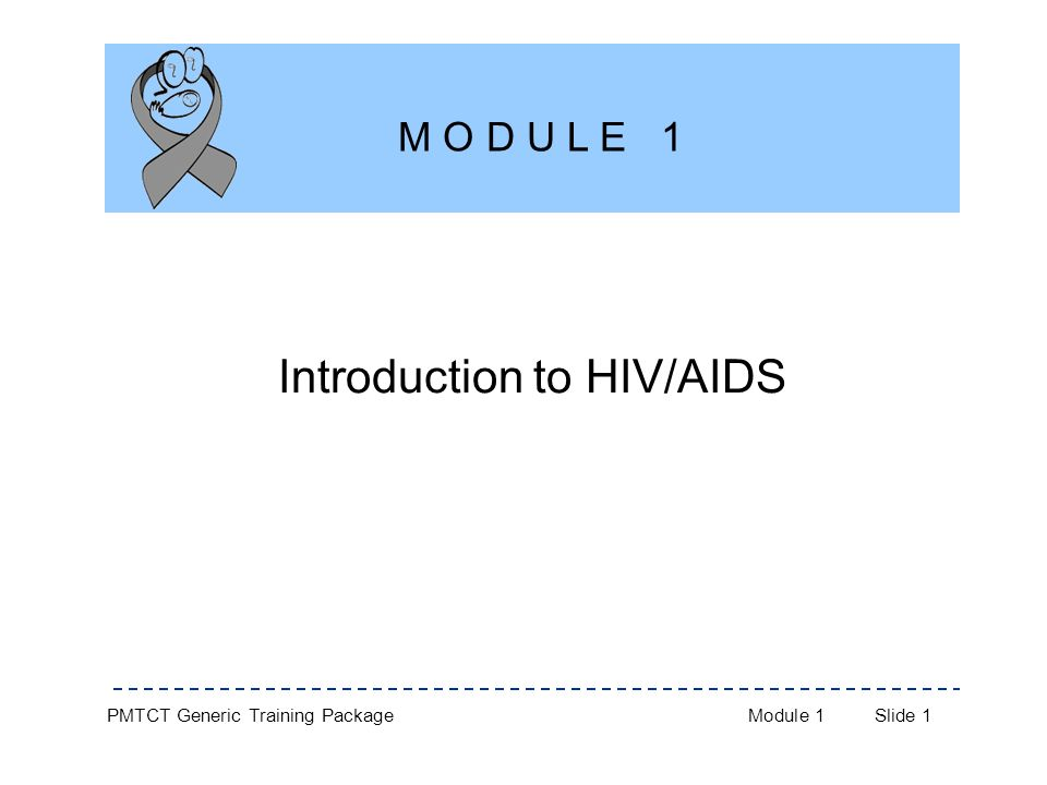 PMTCT Generic Training PackageModule 1Slide 1 Introduction to HIV/AIDS M O D U L E 1