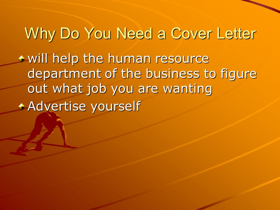 4 why do you need a cover letter will help the human resource department of the business to figure out what job you are wanting advertise yourself