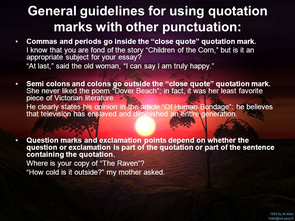 General guidelines for using quotation marks with other punctuation: Commas and periods go inside the close quote quotation mark.