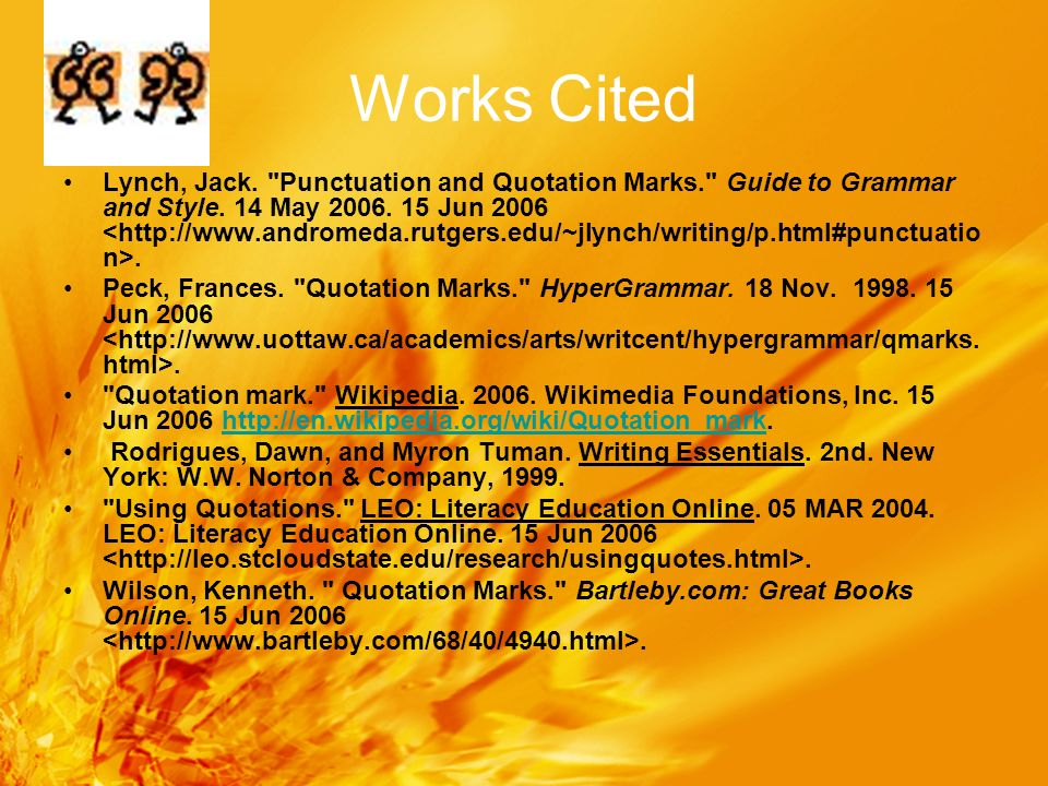 Works Cited Lynch, Jack. Punctuation and Quotation Marks. Guide to Grammar and Style.