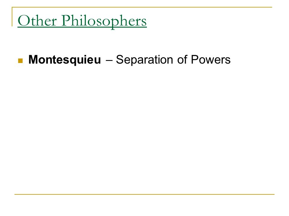 Other Philosophers Montesquieu – Separation of Powers