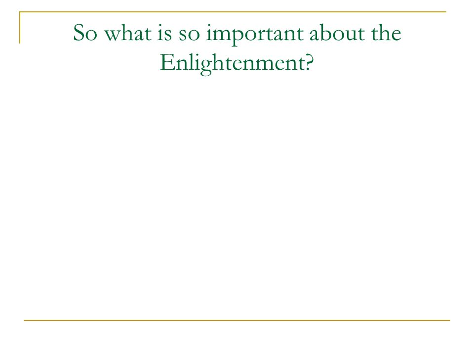 So what is so important about the Enlightenment