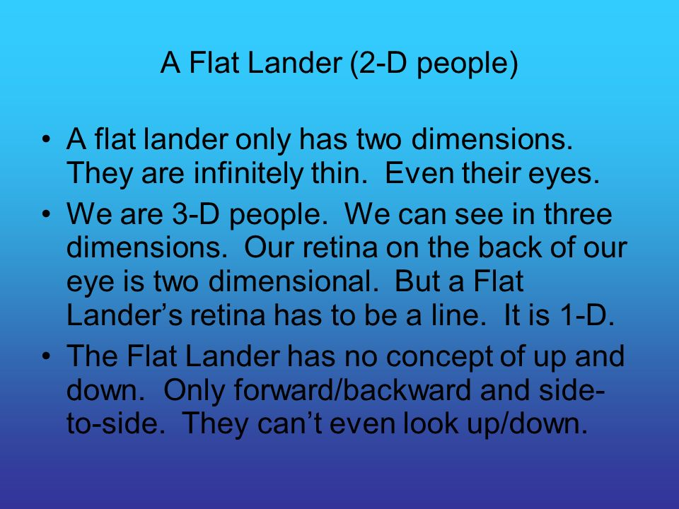 A Flat Lander (2-D people) A flat lander only has two dimensions.