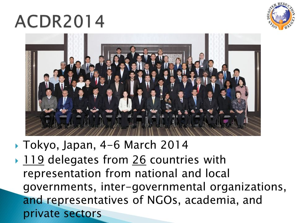  Tokyo, Japan, 4-6 March 2014  119 delegates from 26 countries with representation from national and local governments, inter-governmental organizations, and representatives of NGOs, academia, and private sectors