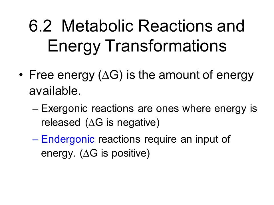 6.2 Metabolic Reactions and Energy Transformations Free energy (∆G) is the amount of energy available.
