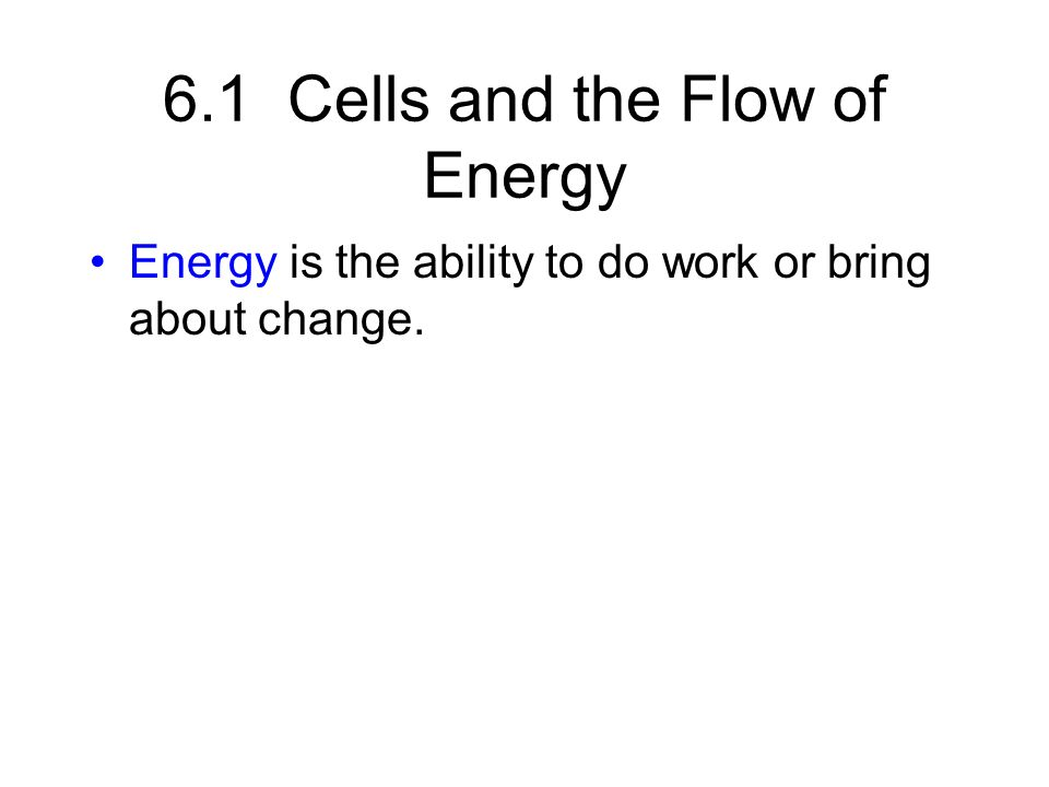 Energy is the ability to do work or bring about change.