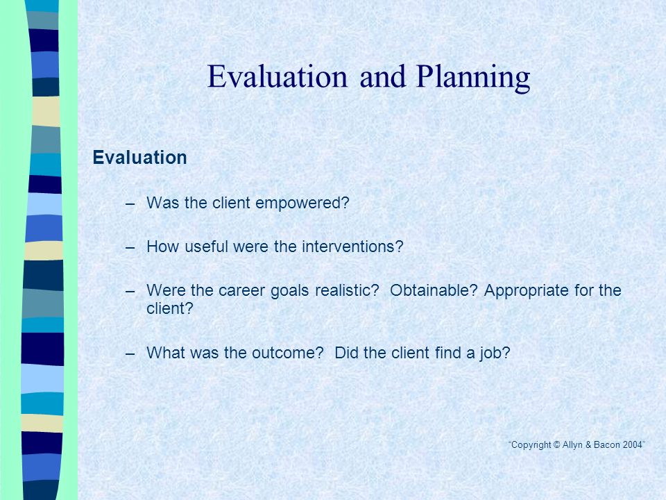 Evaluation and Planning Evaluation –Was the client empowered.