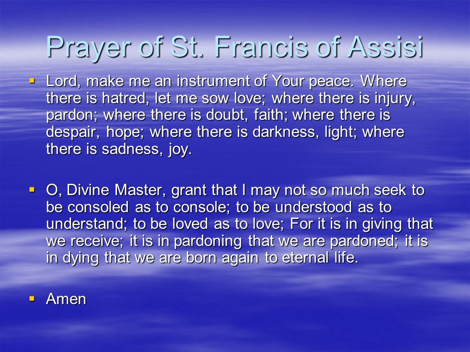 Prayer of St. Francis of Assisi  Lord, make me an instrument of Your peace.