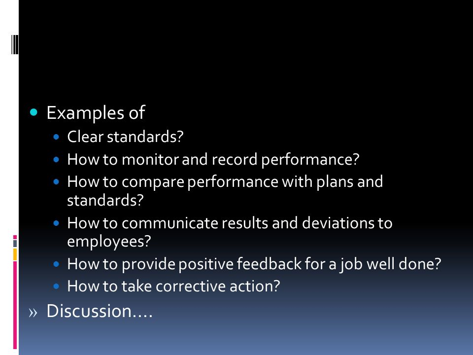 Examples of Clear standards? How to monitor and record performance? How to compare performance with plans and standards? How to communicate results an