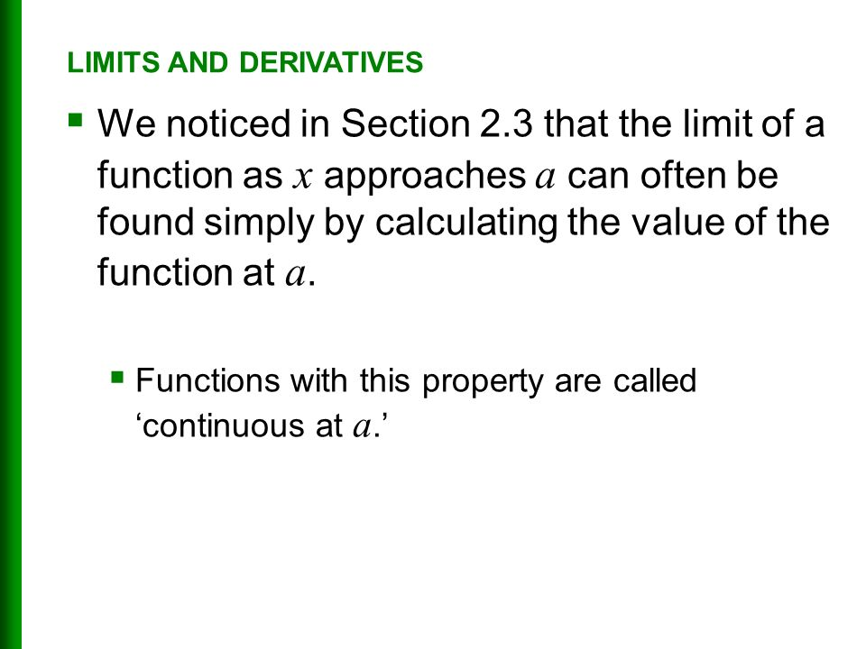  We noticed in Section 2.3 that the limit of a function as x approaches a can often be found simply by calculating the value of the function at a.