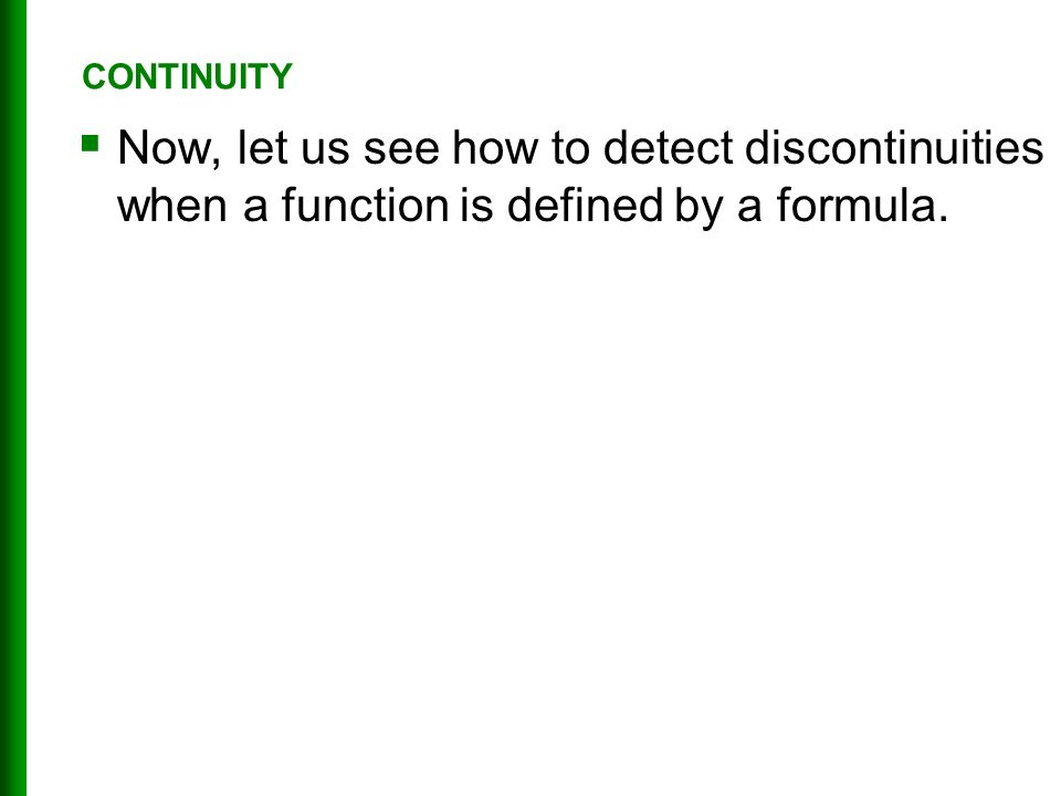  Now, let us see how to detect discontinuities when a function is defined by a formula. CONTINUITY