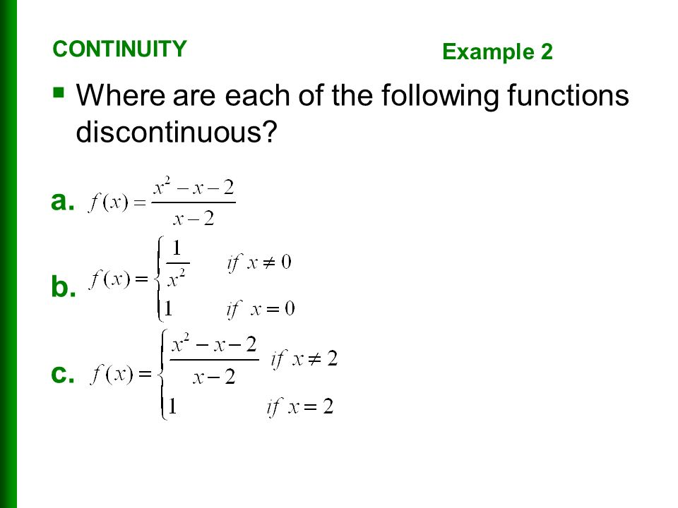  Where are each of the following functions discontinuous a. b. c. CONTINUITY Example 2