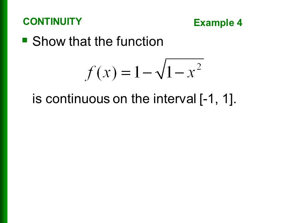  Show that the function is continuous on the interval [-1, 1]. CONTINUITY Example 4