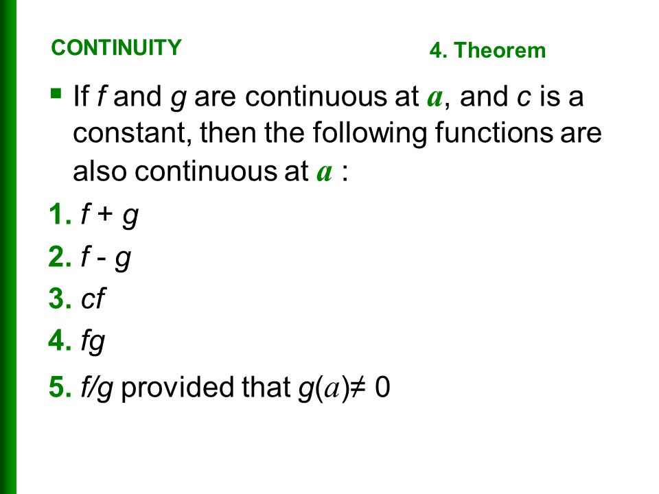  If f and g are continuous at a, and c is a constant, then the following functions are also continuous at a : 1.