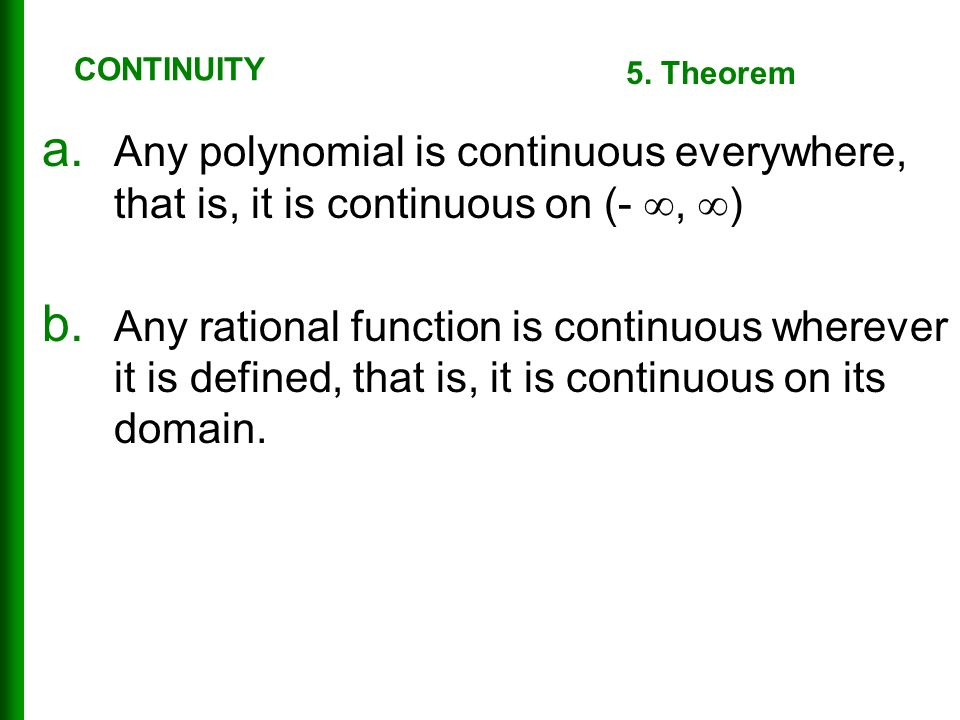 a. Any polynomial is continuous everywhere, that is, it is continuous on (- ,  ) b.