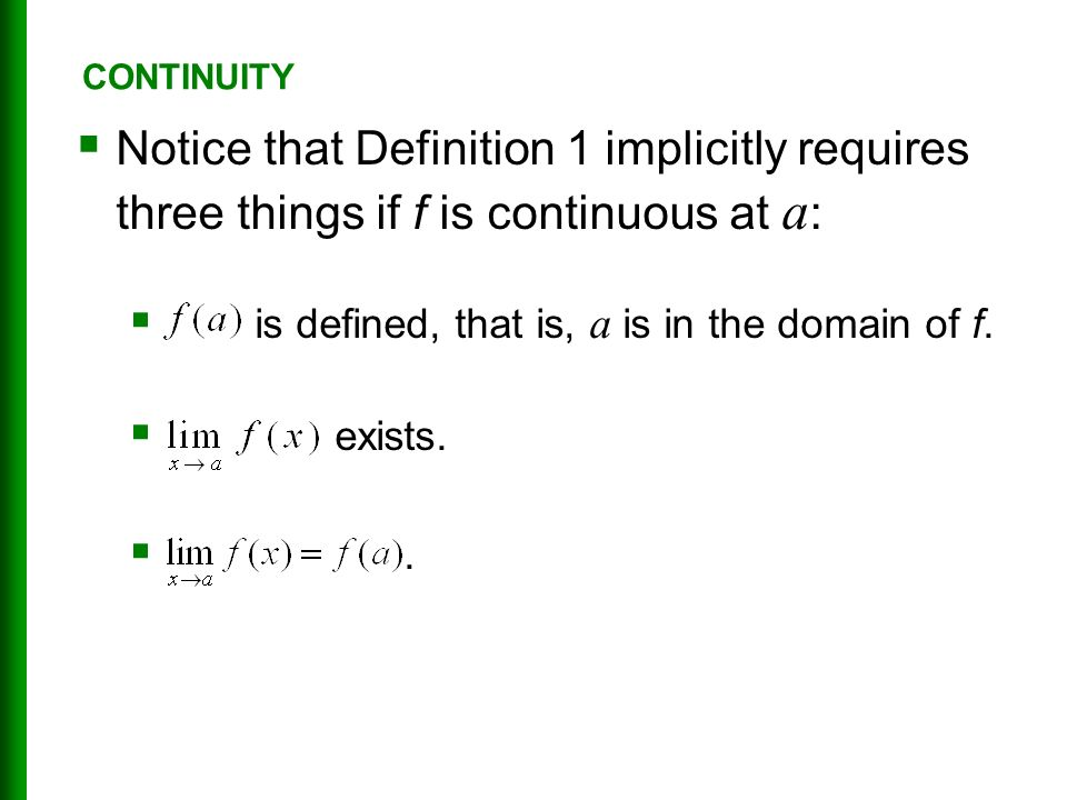  Notice that Definition 1 implicitly requires three things if f is continuous at a :  is defined, that is, a is in the domain of f.