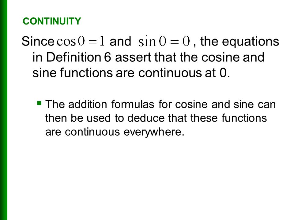 Since and, the equations in Definition 6 assert that the cosine and sine functions are continuous at 0.