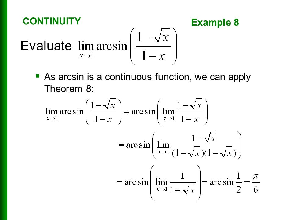 Evaluate  As arcsin is a continuous function, we can apply Theorem 8: CONTINUITY Example 8