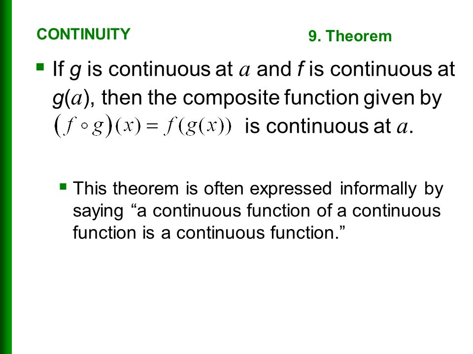  If g is continuous at a and f is continuous at g( a ), then the composite function given by is continuous at a.