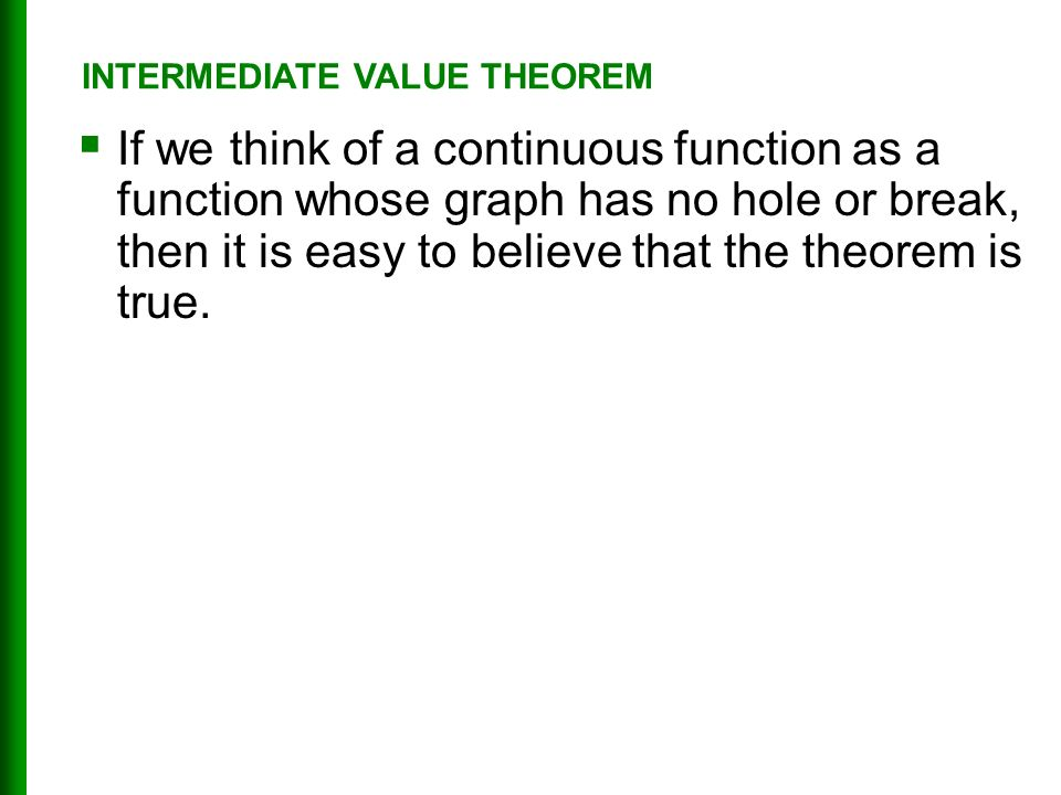  If we think of a continuous function as a function whose graph has no hole or break, then it is easy to believe that the theorem is true.