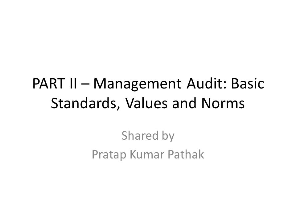 PART II – Management Audit: Basic Standards, Values and Norms Shared by Pratap Kumar Pathak