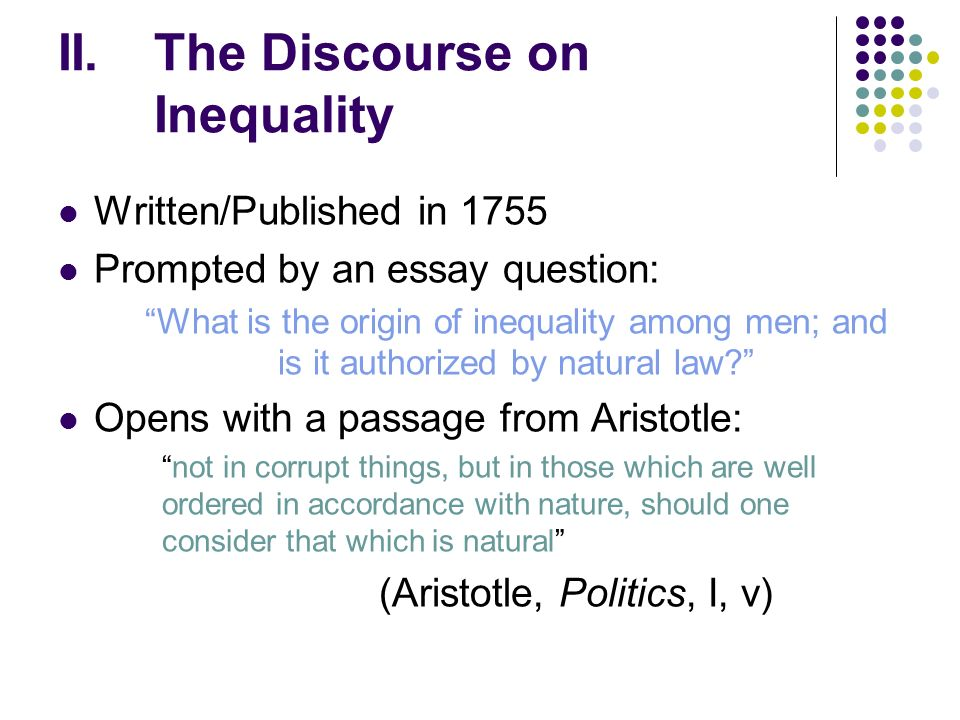a discourse on inequality essay Free essay: jean-jacques rousseau and karl marx both had the similar notion that property was the root of inequality, even though they both lived in.