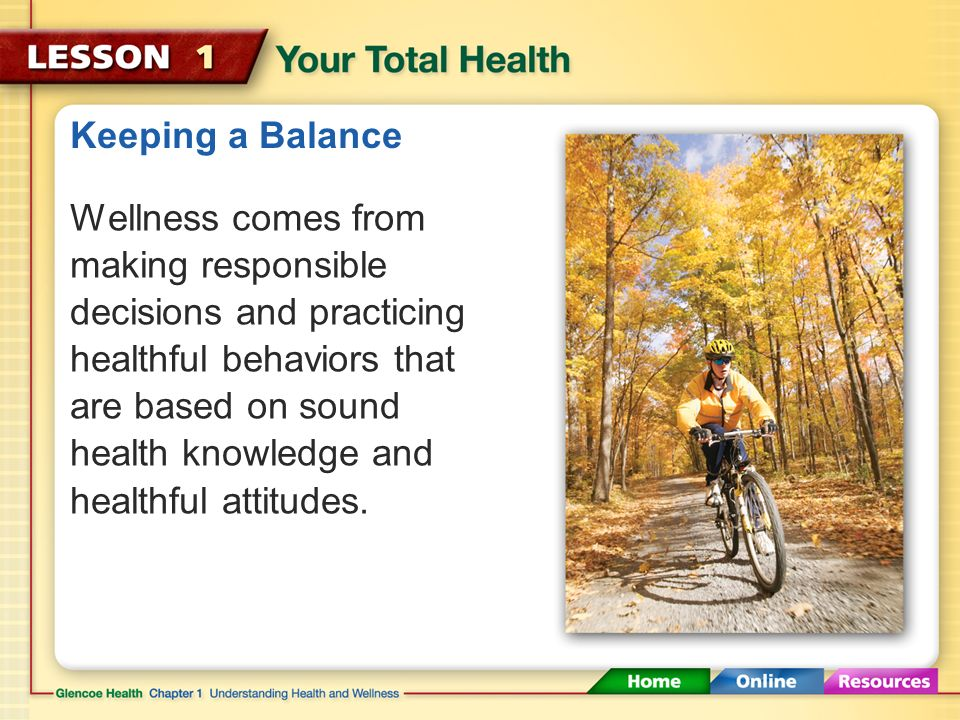 Keeping a Balance When your health triangle is balanced, you have a high degree of wellness.