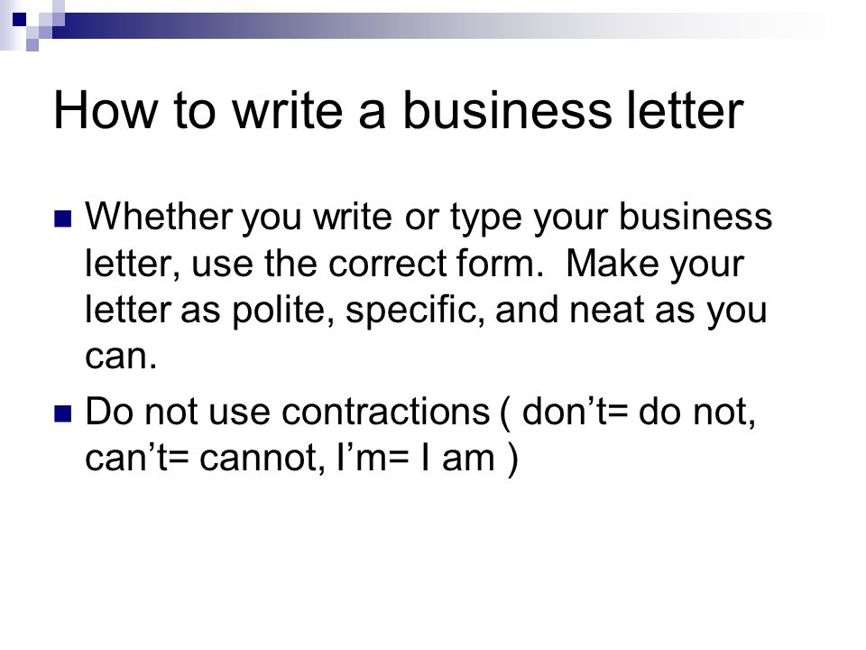 how to write a bussiness letter The best resources for business letter format and layout use our business letter examples on your daily business need learn how to write a business letter effectively now.