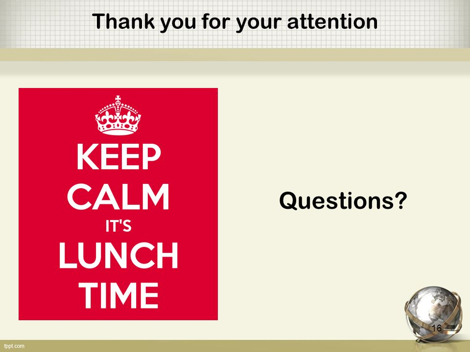 Thank you for your attention Questions 16