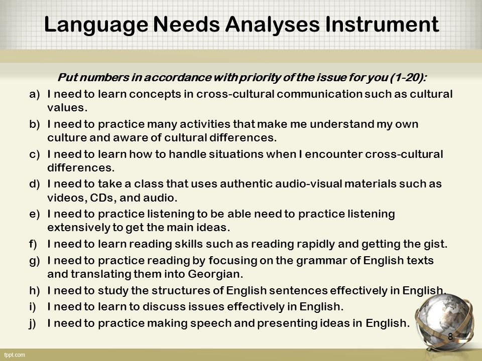Language Needs Analyses Instrument Put numbers in accordance with priority of the issue for you (1-20): a)I need to learn concepts in cross-cultural communication such as cultural values.