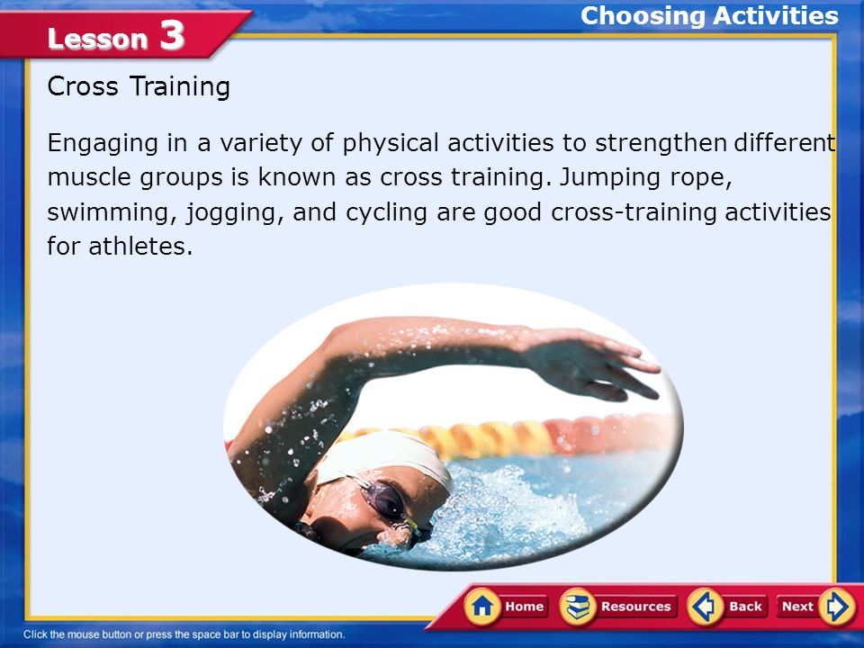 Lesson 3 Engaging in a variety of physical activities to strengthen different muscle groups is known as cross training.