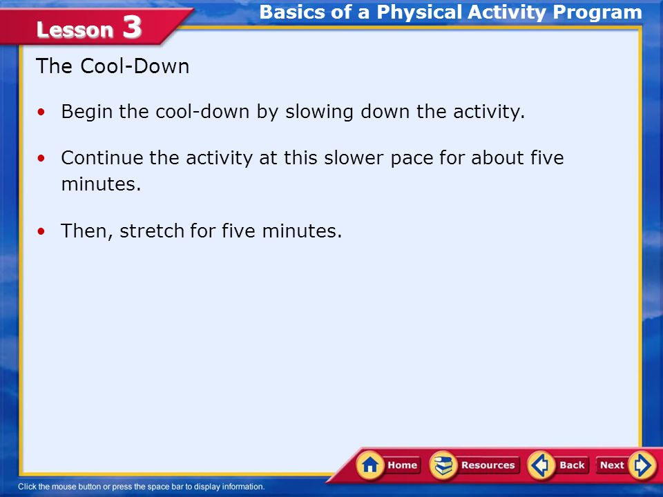 Lesson 3 The Cool-Down Begin the cool-down by slowing down the activity.