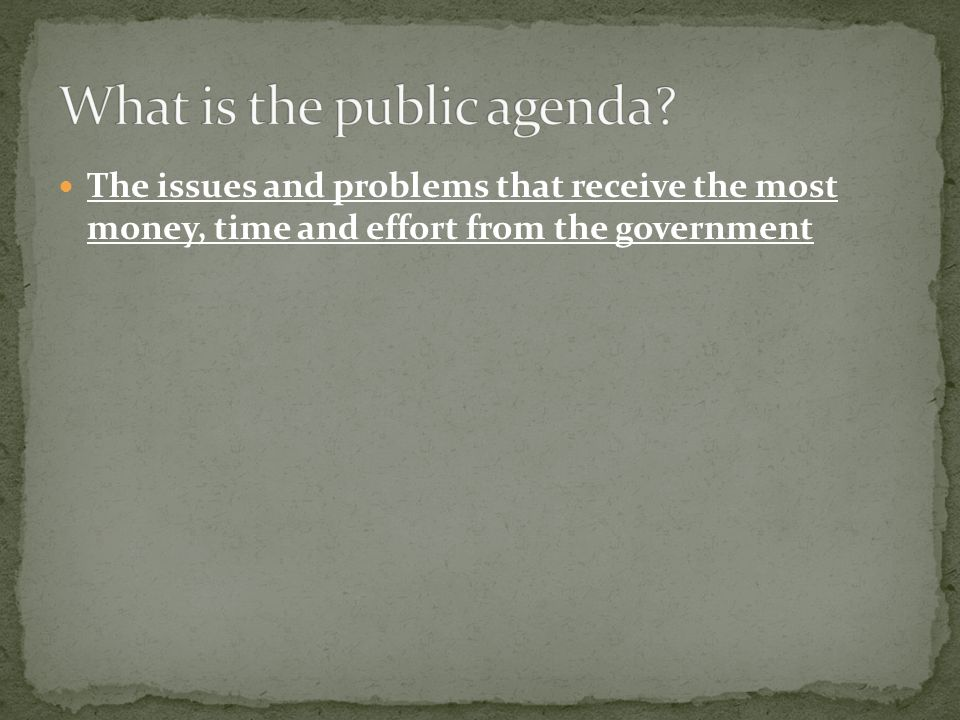 The issues and problems that receive the most money, time and effort from the government