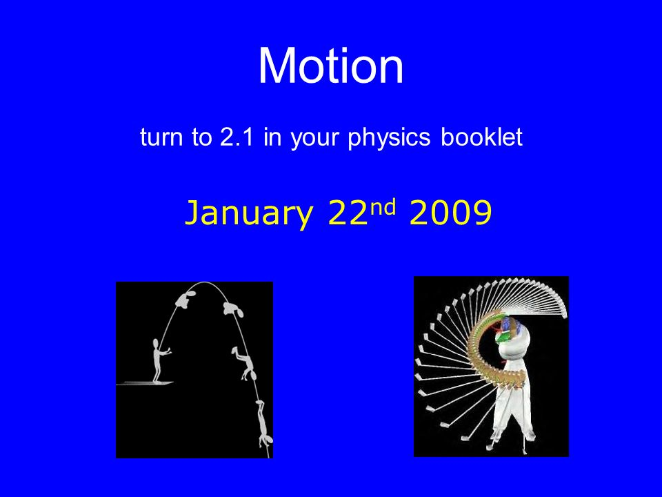 Motion turn to 2.1 in your physics booklet January 22 nd 2009