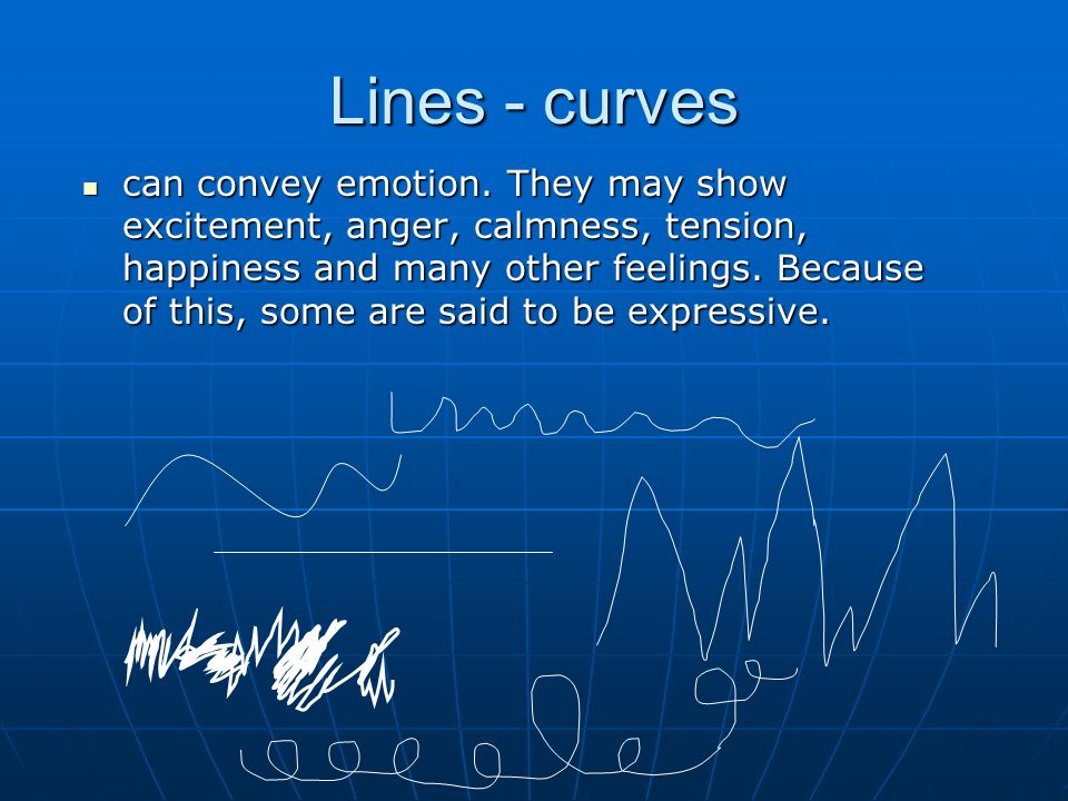Lines - curves can convey emotion.