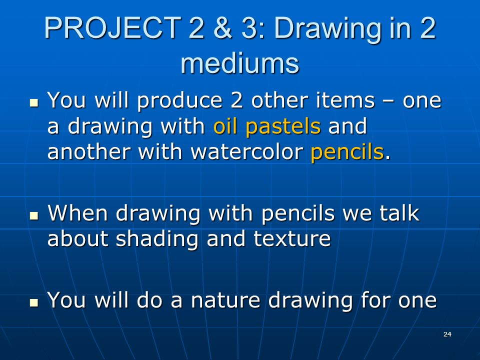 PROJECT 2 & 3: Drawing in 2 mediums You will produce 2 other items – one a drawing with oil pastels and another with watercolor pencils.
