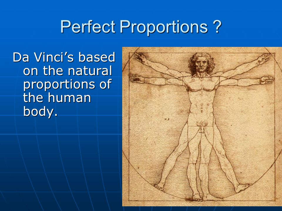 Perfect Proportions Da Vinci's based on the natural proportions of the human body. 5