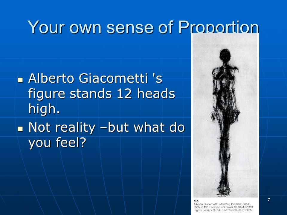 Your own sense of Proportion Alberto Giacometti s figure stands 12 heads high.