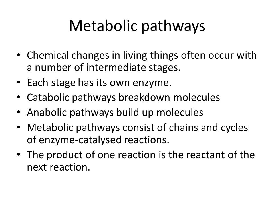 Metabolic pathways Chemical changes in living things often occur with a number of intermediate stages.