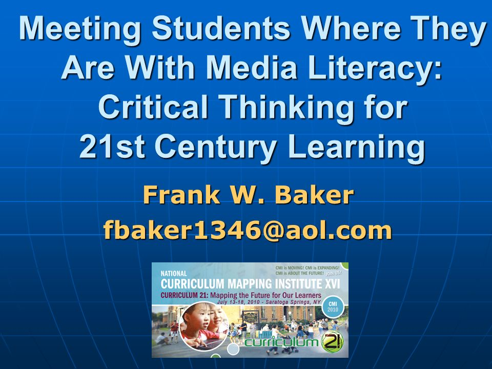 Meeting Students Where They Are With Media Literacy: Critical Thinking for 21st Century Learning Frank W.
